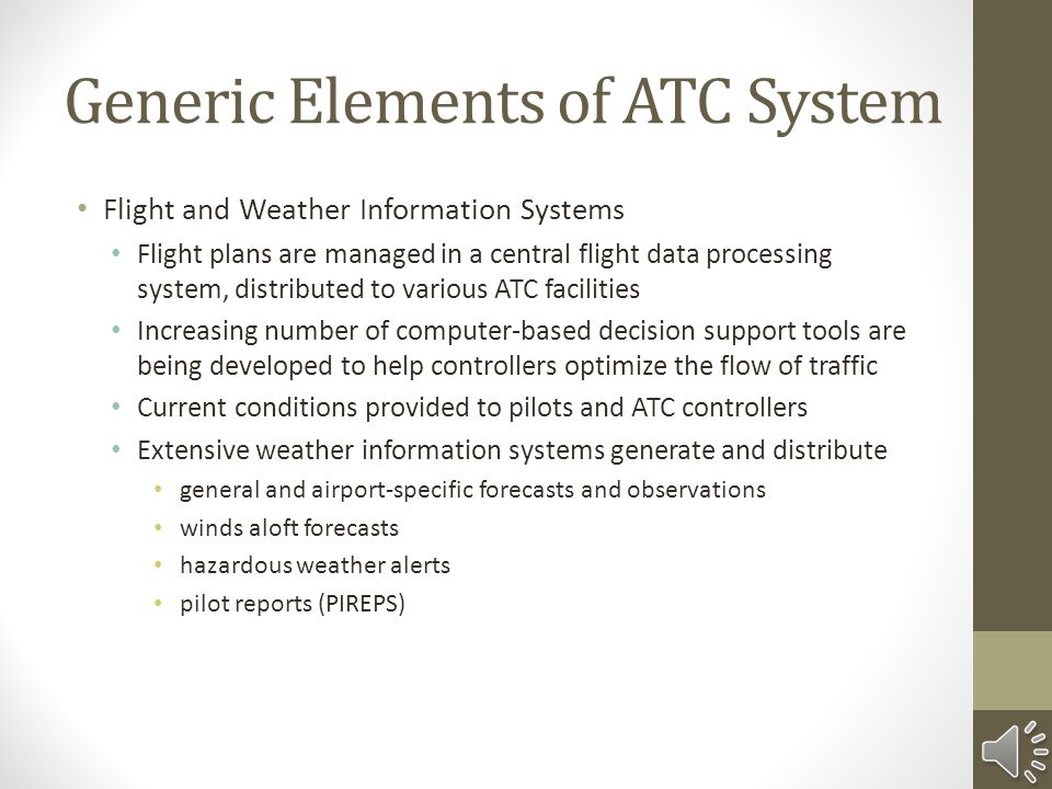Generic Elements of ATC System Surveillance Systems ATC controller observes and monitors traffic situations Position reporting – crew communicates its