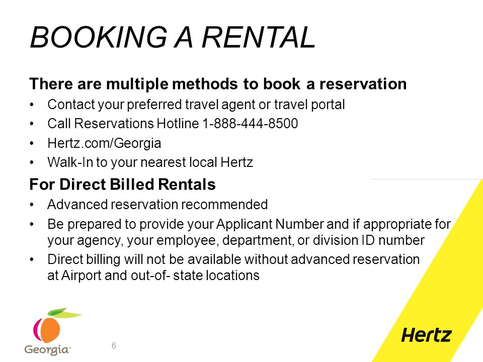 Booking Direct Billed Rentals 7 1)Visit hertz.com/georgia 2)Click the Link for Direct Billed Rentals 3)On the next screen enter your applicant number, click submit 4)Complete the reservation process as normal