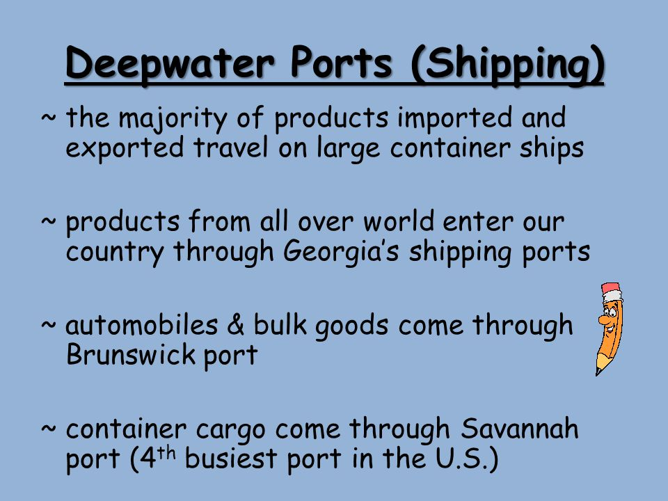 Deepwater Ports (Shipping) ~ the majority of products imported and exported travel on large container ships ~ products from all over world enter our c
