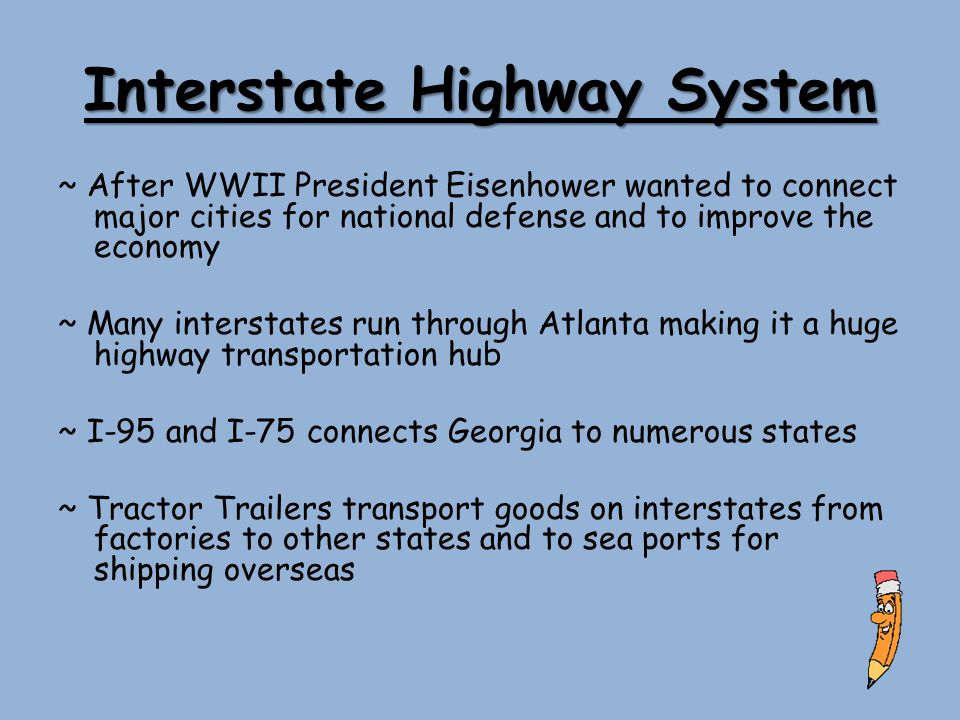 Interstate Highway System ~ After WWII President Eisenhower wanted to connect major cities for national defense and to improve the economy ~ Many inte
