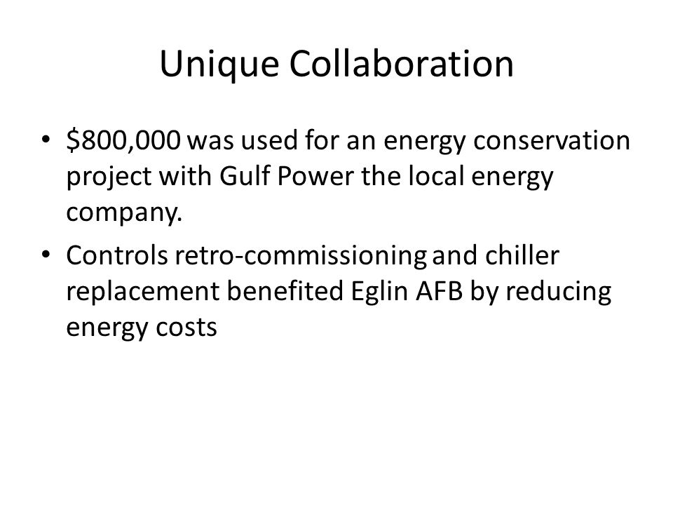 Unique Collaboration $800,000 was used for an energy conservation project with Gulf Power the local energy company. Controls retro-commissioning and c