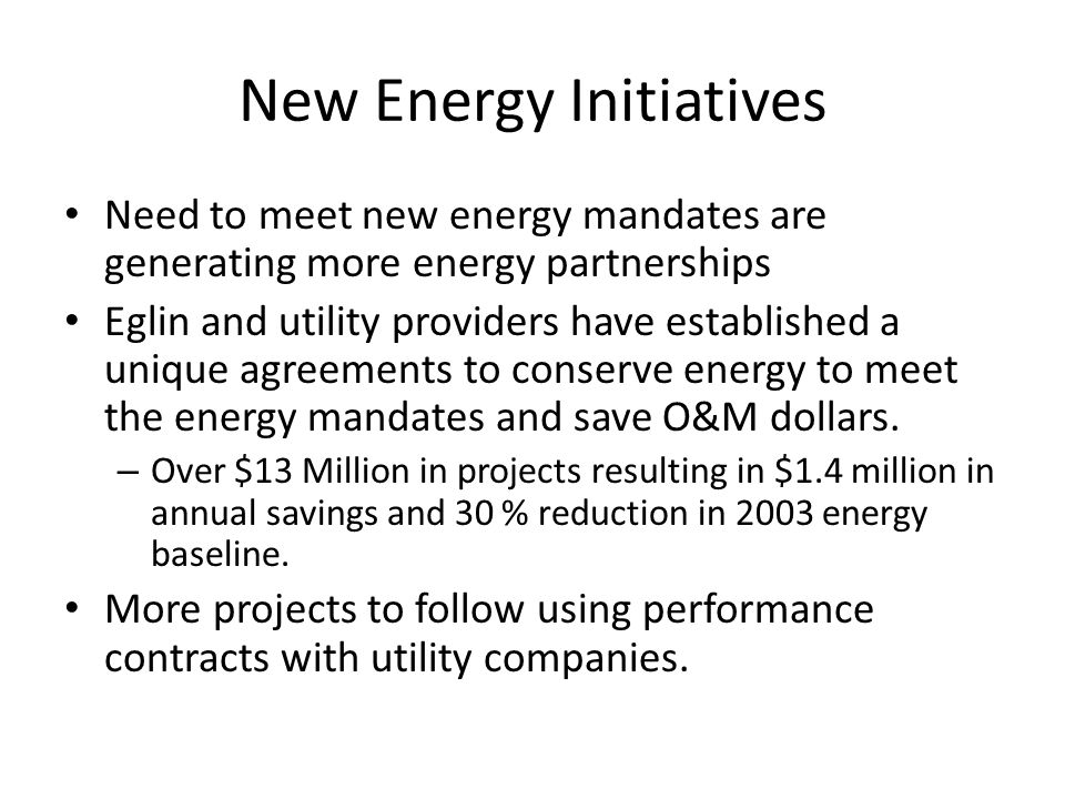New Energy Initiatives Need to meet new energy mandates are generating more energy partnerships Eglin and utility providers have established a unique