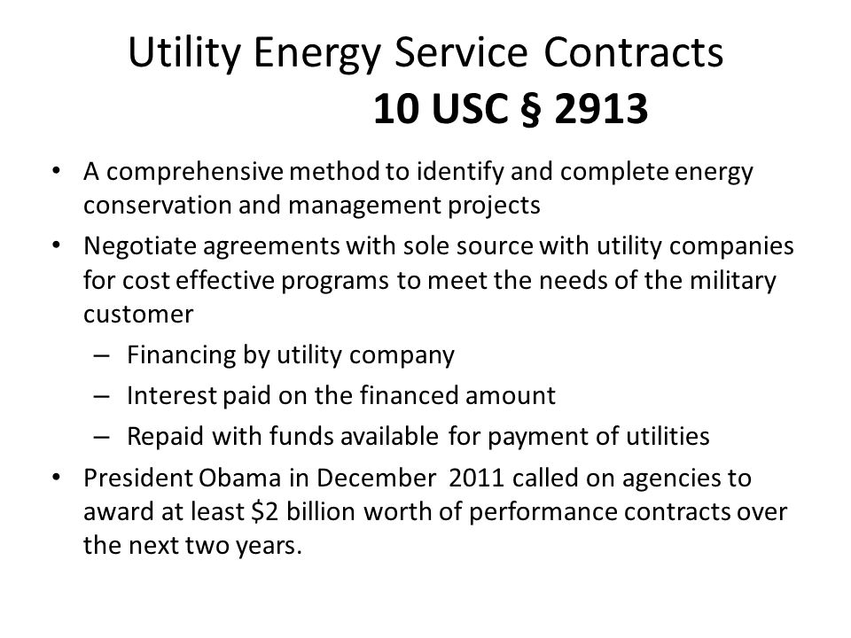Utility Energy Service Contracts 10 USC § 2913 A comprehensive method to identify and complete energy conservation and management projects Negotiate a