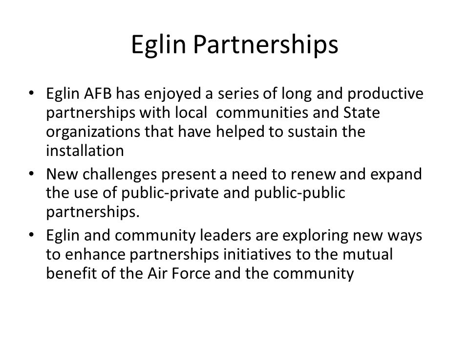 Eglin Partnerships Eglin AFB has enjoyed a series of long and productive partnerships with local communities and State organizations that have helped