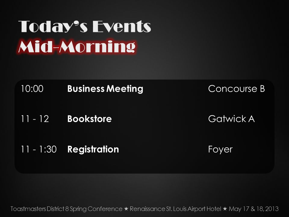 10:00 Business Meeting Concourse B 11 - 12 Bookstore Gatwick A 11 - 1:30 Registration Foyer Toastmasters District 8 Spring Conference Renaissance St.
