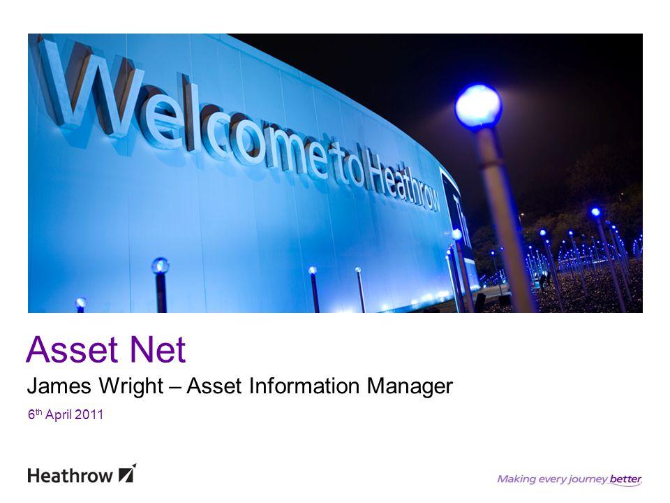 Asset Net James Wright – Asset Information Manager 6 th April 2011