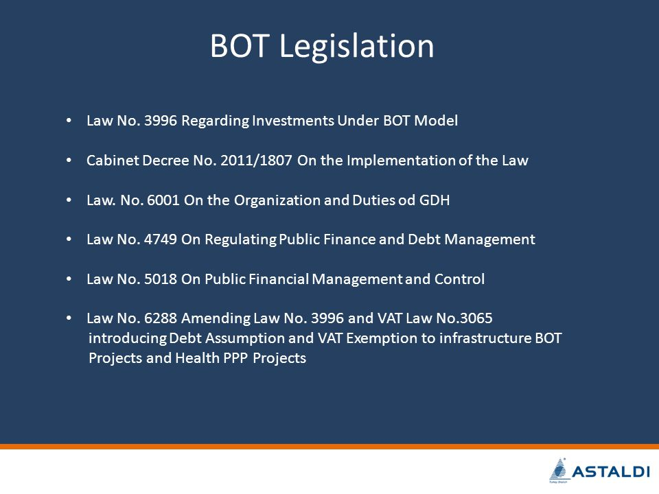 BOT Legislation Law No. 3996 Regarding Investments Under BOT Model Cabinet Decree No. 2011/1807 On the Implementation of the Law Law. No. 6001 On the