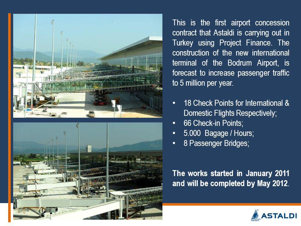 This is the first airport concession contract that Astaldi is carrying out in Turkey using Project Finance. The construction of the new international