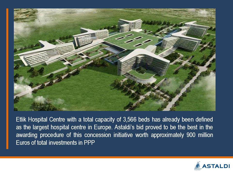 Etlik Hospital Centre with a total capacity of 3,566 beds has already been defined as the largest hospital centre in Europe. Astaldis bid proved to be
