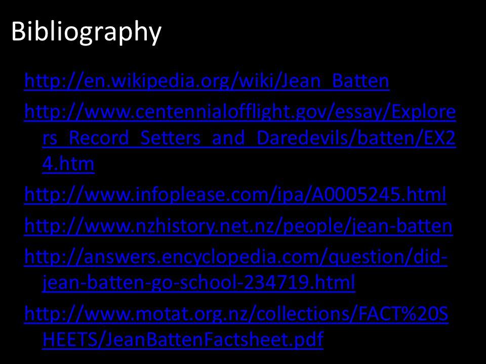 Bibliography http://en.wikipedia.org/wiki/Jean_Batten http://www.centennialofflight.gov/essay/Explore rs_Record_Setters_and_Daredevils/batten/EX2 4.ht