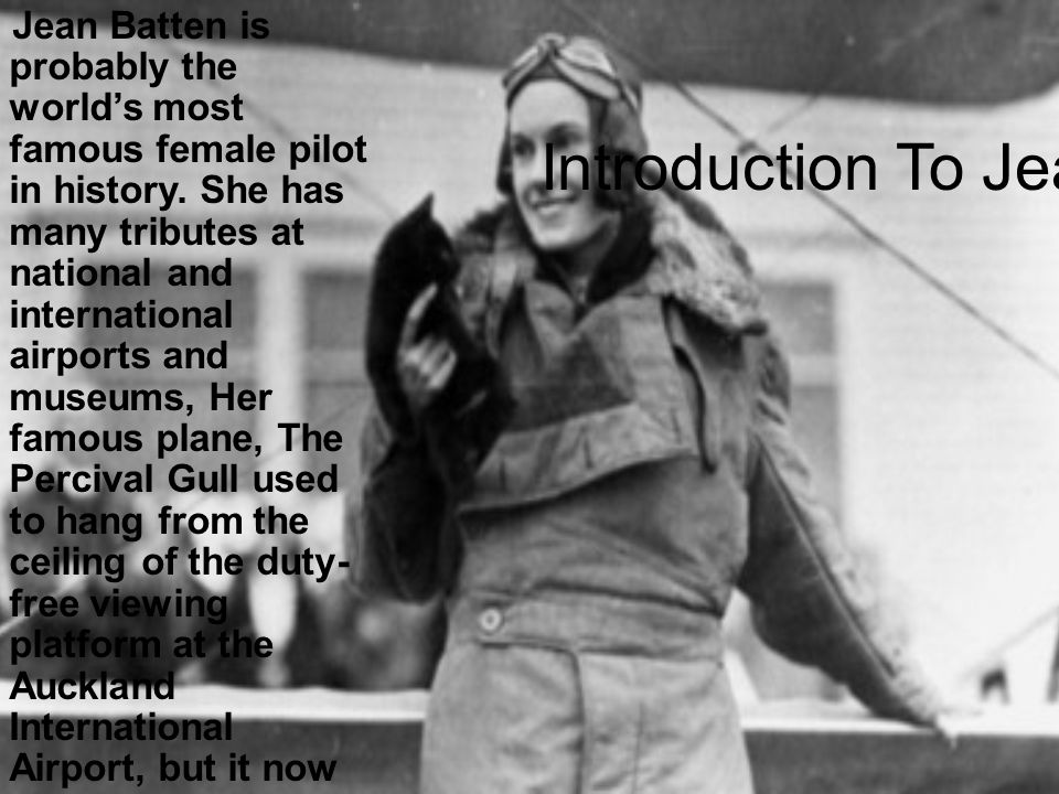 Introduction To Jean: Jean Batten is probably the worlds most famous female pilot in history.