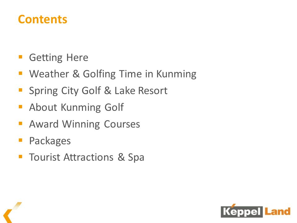 Contents Getting Here Weather & Golfing Time in Kunming Spring City Golf & Lake Resort About Kunming Golf Award Winning Courses Packages Tourist Attractions & Spa