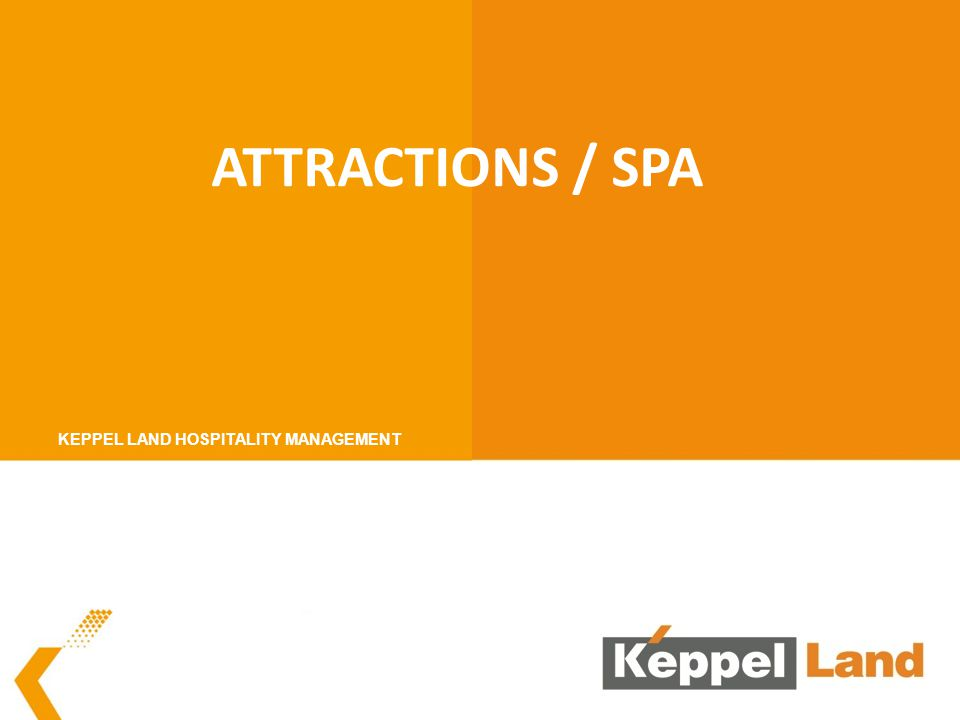 ATTRACTIONS / SPA KEPPEL LAND HOSPITALITY MANAGEMENT