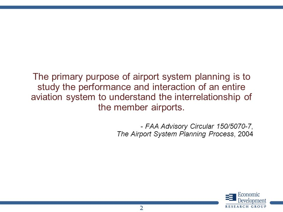 The primary purpose of airport system planning is to study the performance and interaction of an entire aviation system to understand the interrelatio