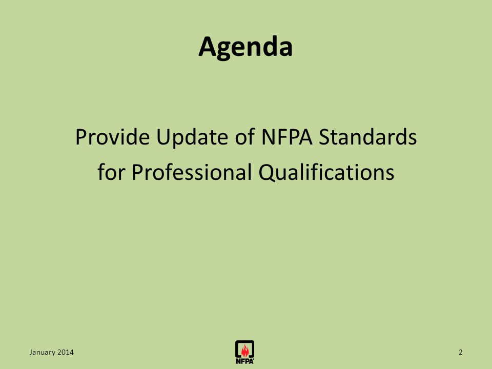 Agenda Provide Update of NFPA Standards for Professional Qualifications January 20142