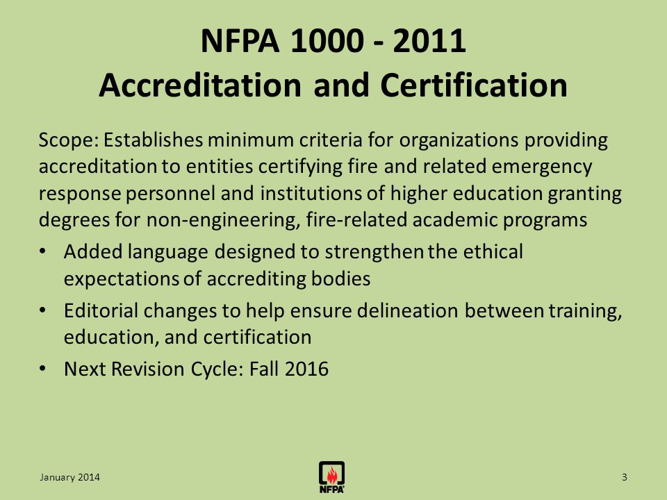 NFPA 1000 - 2011 Accreditation and Certification Scope: Establishes minimum criteria for organizations providing accreditation to entities certifying