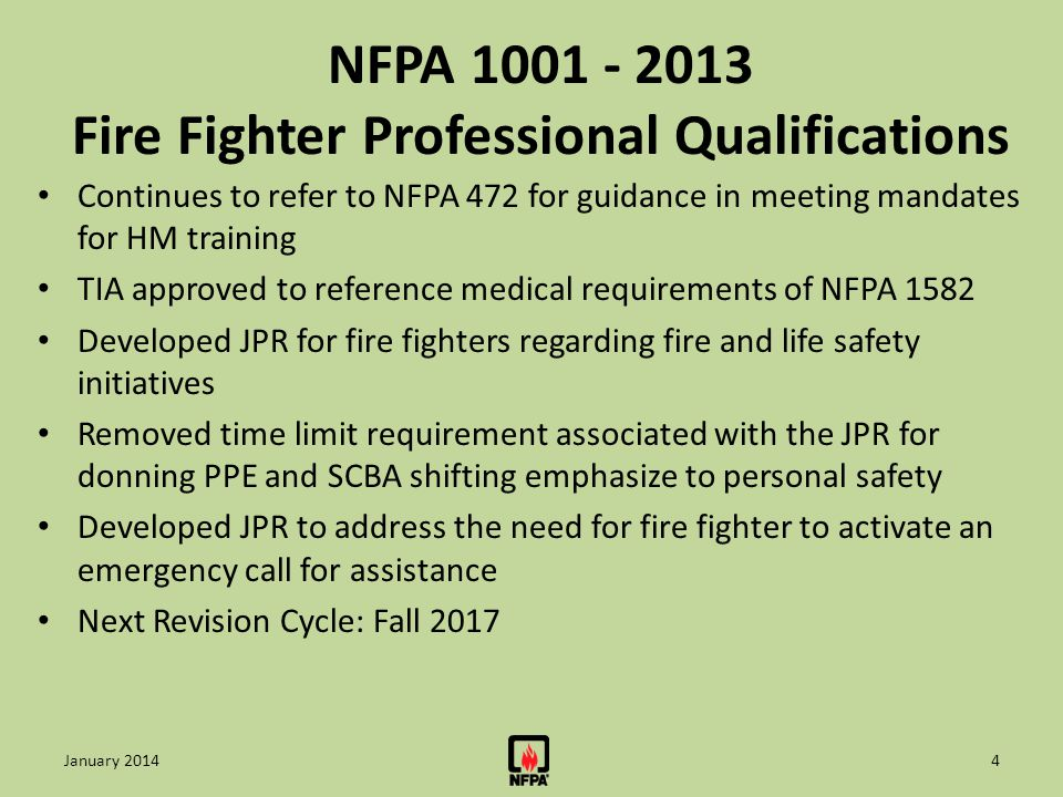 NFPA 1041 - 2012 Fire Service Instructor Emphasis on safety in the learning environment New coverage on distinguishing different methods and techniques of instruction New JPR on preparing requests for resources New JPR on scheduling single instructional sessions Information on developing techniques to recognize cultural diversity, bias, and discrimination when considering instruction, materials, learning environment Information on how to identify the elements of methodologies in a technology-based society Next Revision Cycle: Fall 2018 15January 2014