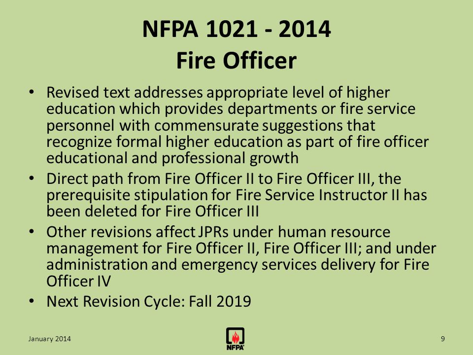 NFPA 1026 - 2014 Incident Management Personnel JPRs are consistent with the National Incident Management System/ICS Competencies – Incident Commander – Safety Officer – Public Information Officer – Liaison Officer – Operations Section Chief – Staging Area Manager – Operations Branch Director – Other recognized positions within the NIMS/ICS project Next Revision Cycle: Fall 2017 10January 2014