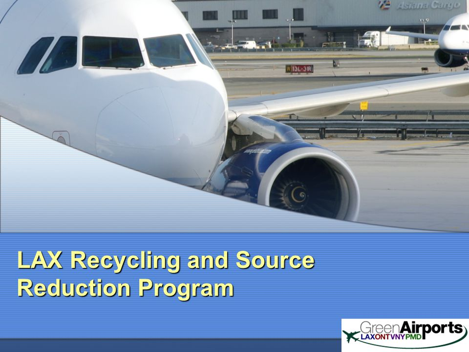 LAX Recycling Program Established in 1992 as a result of California Integrated Waste Management Act (AB 939).