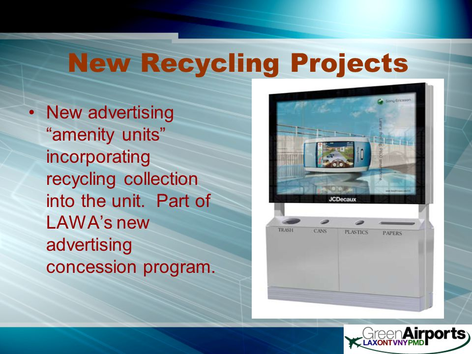 New Recycling Projects New advertising amenity units incorporating recycling collection into the unit.