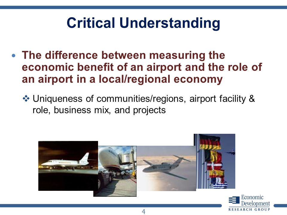 The difference between measuring the economic benefit of an airport and the role of an airport in a local/regional economy Uniqueness of communities/r
