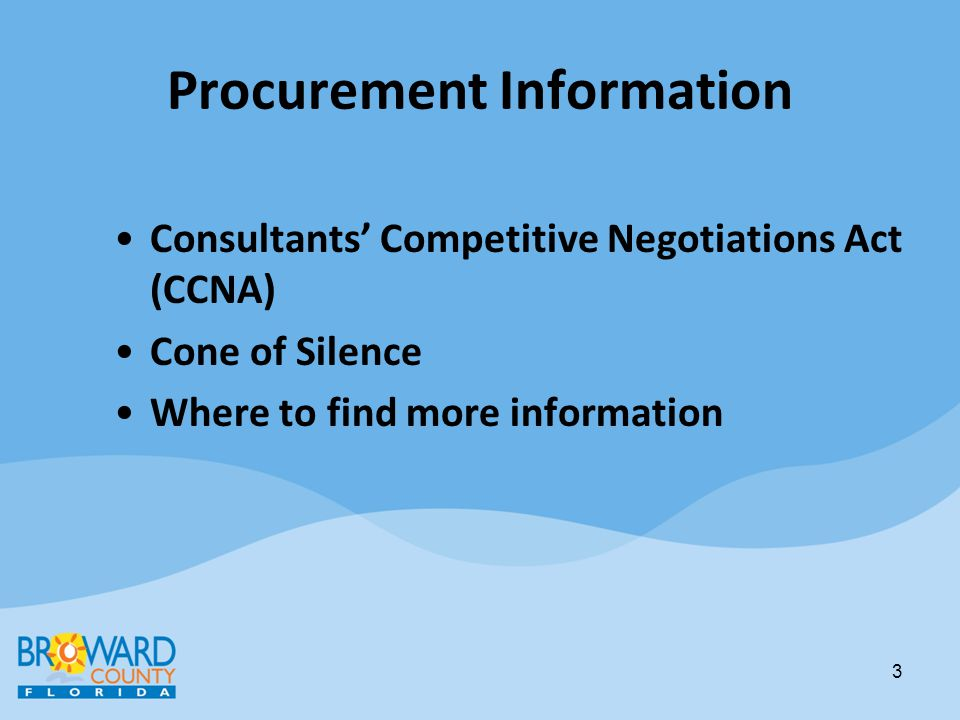 Procurement Information Consultants Competitive Negotiations Act Governed by Florida Statute 287.055 Used to procure Architectural, Engineering (including testing), Landscape Architecture and Registered Land Surveying and Mapping Services Construction work (exceeding $325,000) or planning or study activity (exceeding $35,000) 4