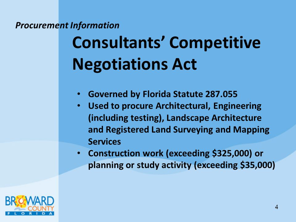 Procurement Information Consultants Competitive Negotiations Act (Contd) State law requires vendor selection based on qualifications such as firms personnel, past performance, workload, experience, expertise Broward County usually uses a Request for Letter of Interest to procure these services 5