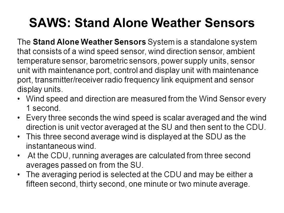 SAWS: Stand Alone Weather Sensors The Stand Alone Weather Sensors System is a standalone system that consists of a wind speed sensor, wind direction s