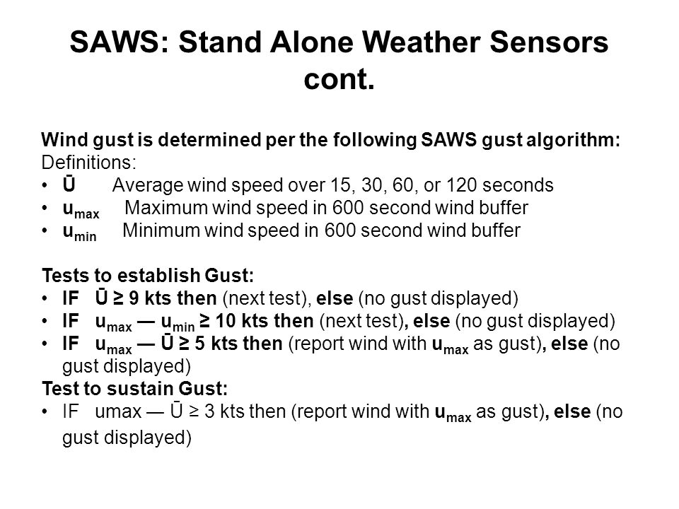 SAWS: Stand Alone Weather Sensors cont. Wind gust is determined per the following SAWS gust algorithm: Definitions: Ū Average wind speed over 15, 30,