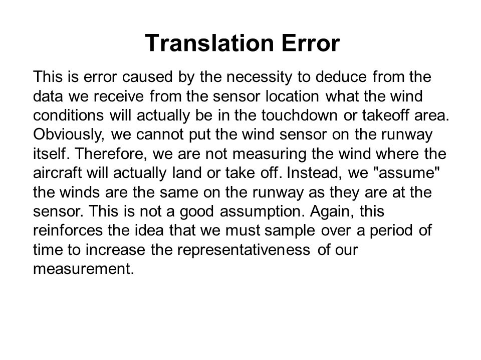 Translation Error This is error caused by the necessity to deduce from the data we receive from the sensor location what the wind conditions will actu