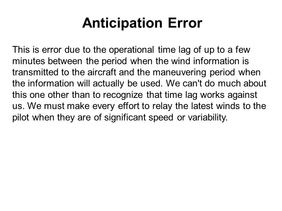 Anticipation Error This is error due to the operational time lag of up to a few minutes between the period when the wind information is transmitted to