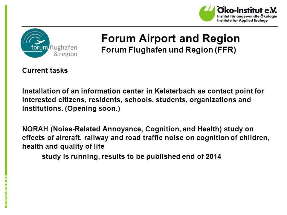 Forum Airport and Region Forum Flughafen und Region (FFR) Current tasks Installation of an information center in Kelsterbach as contact point for interested citizens, residents, schools, students, organizations and institutions.