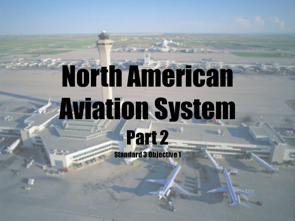 North American Aviation System Part 2 Standard 3 Objective 1