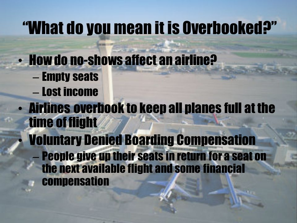 What do you mean it is Overbooked. How do no-shows affect an airline.
