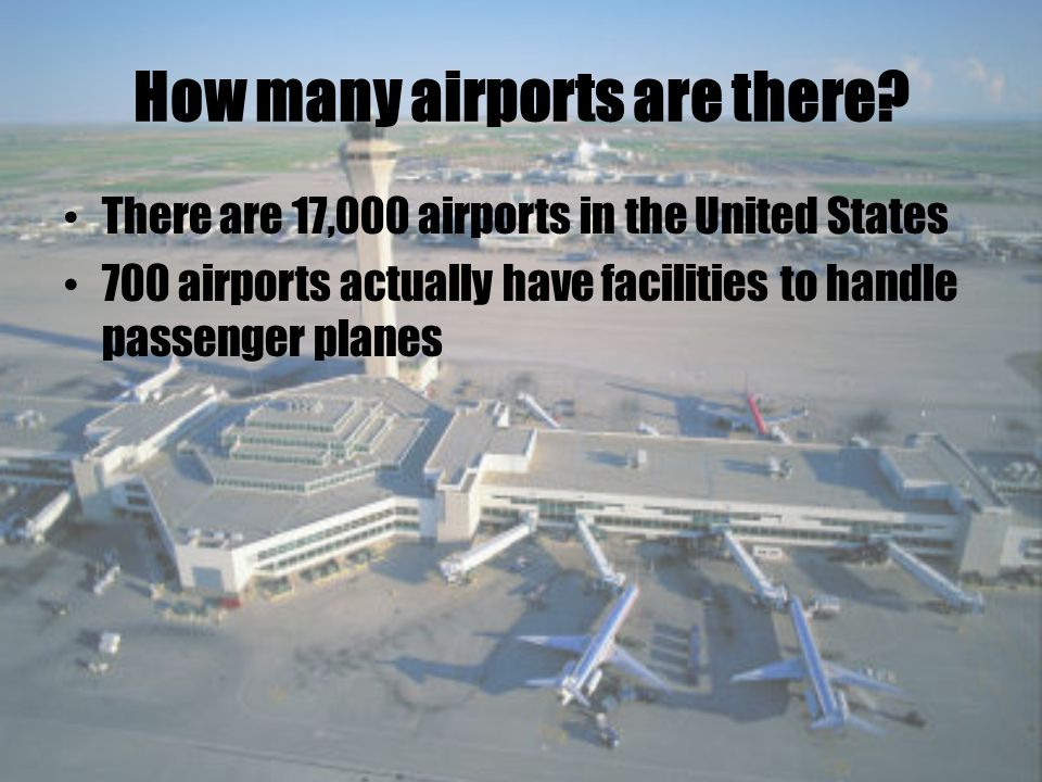 Airports Airports have two names: - Name of Airport - 3-Letter Airport Code