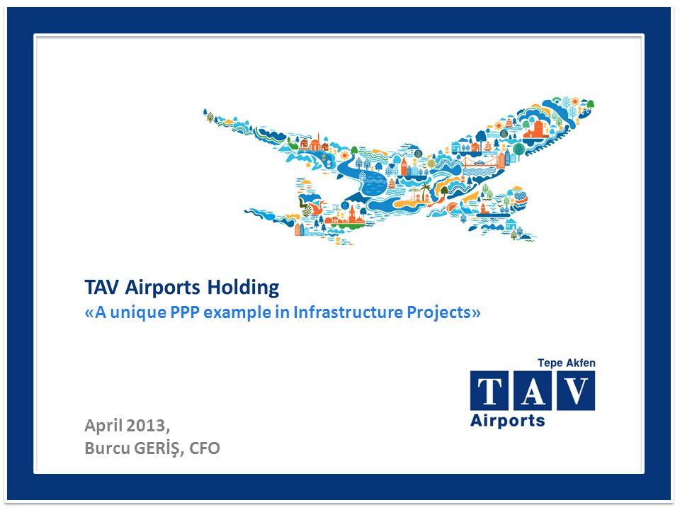 «A unique PPP example in Infrastructure Projects» April 2013, Burcu GERİŞ, CFO