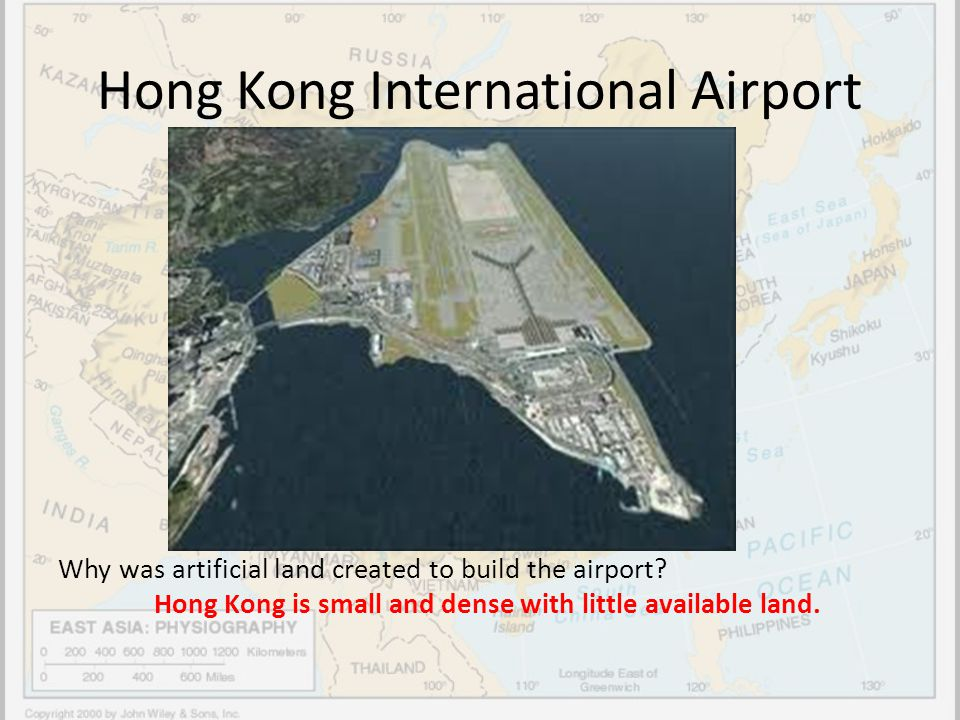 Hong Kong International Airport Why was artificial land created to build the airport? Hong Kong is small and dense with little available land.