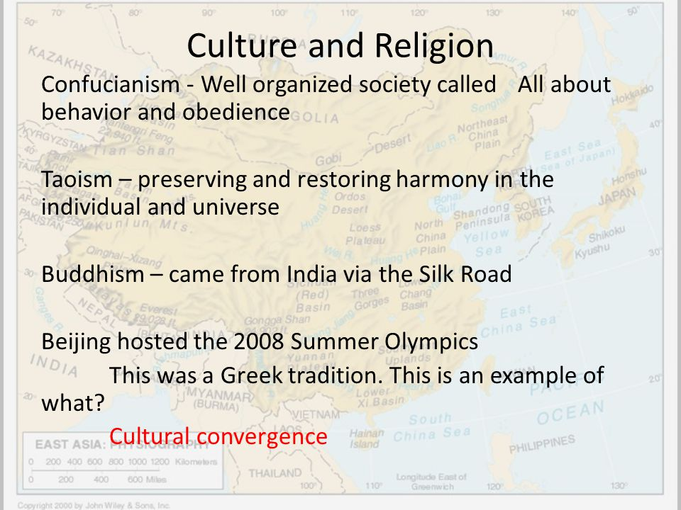 Culture and Religion Confucianism - Well organized society called All about behavior and obedience Taoism – preserving and restoring harmony in the in
