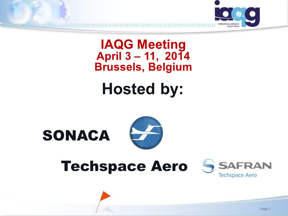 Hosted by: Techspace Aero SONACA IAQG Meeting April 3 – 11, 2014 Brussels, Belgium Page 3