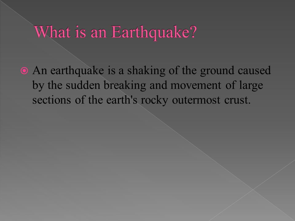 An earthquake is a shaking of the ground caused by the sudden breaking and movement of large sections of the earth s rocky outermost crust.