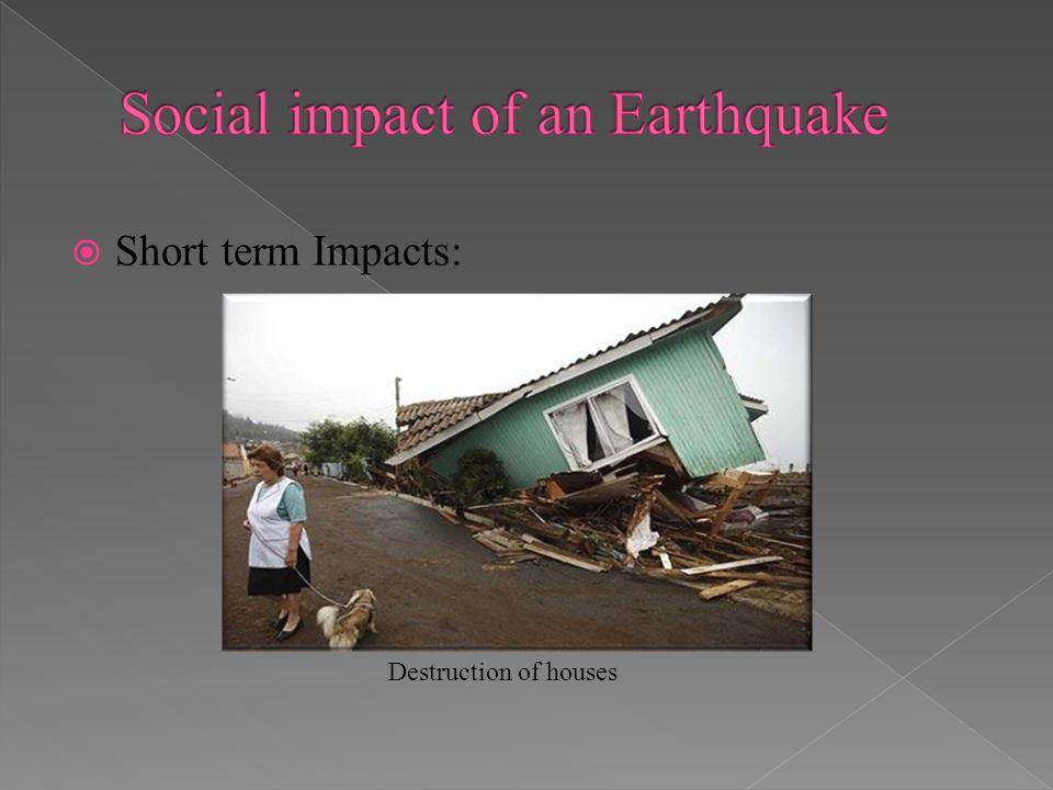 Short term Impacts: Destruction of houses