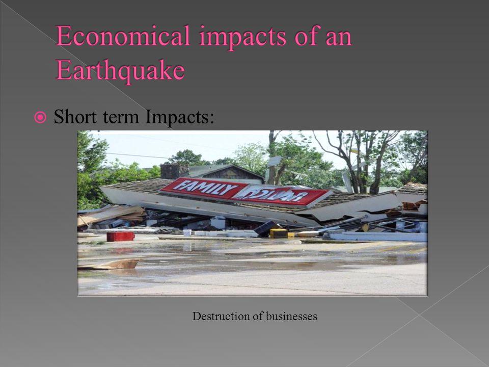 Short term Impacts: Destruction of businesses