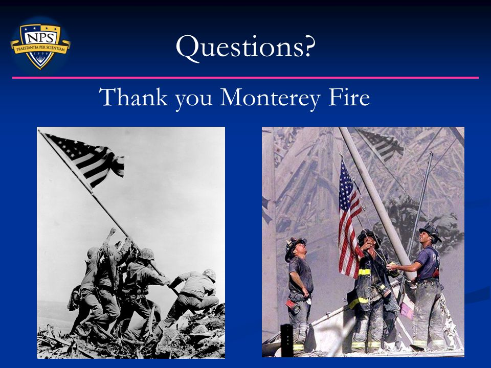 Questions? Thank you Monterey Fire