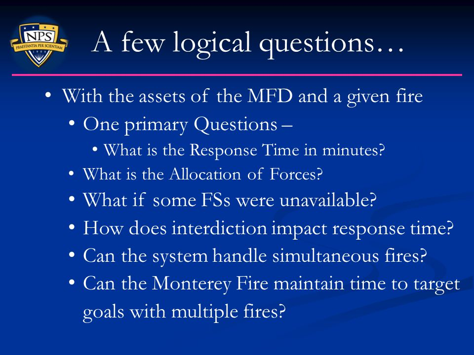 A few logical questions… With the assets of the MFD and a given fire One primary Questions – What is the Response Time in minutes? What is the Allocat