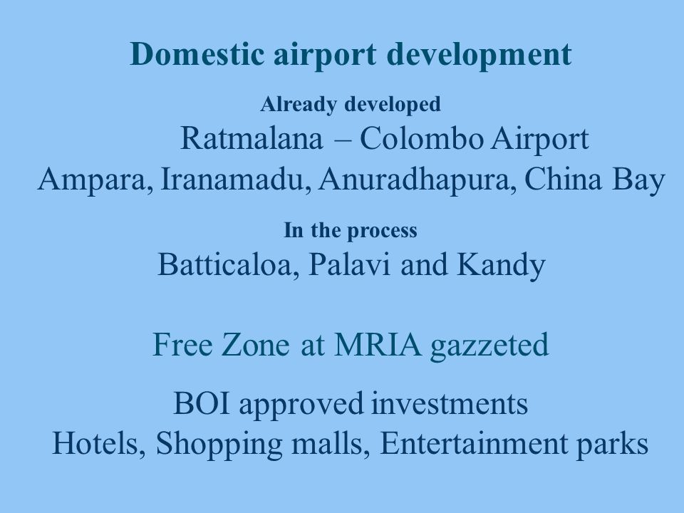 Sea – Air HUB at Hambantota Connecting Magampura Port & MRIA Cargo Transhipment Leisure activity – cruise liners Fuel bunkering Logistic support for the port