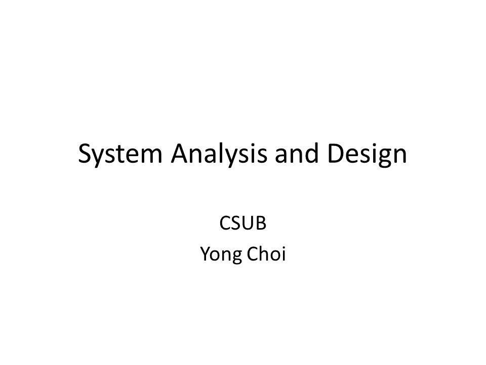 System Analysis and Design CSUB Yong Choi
