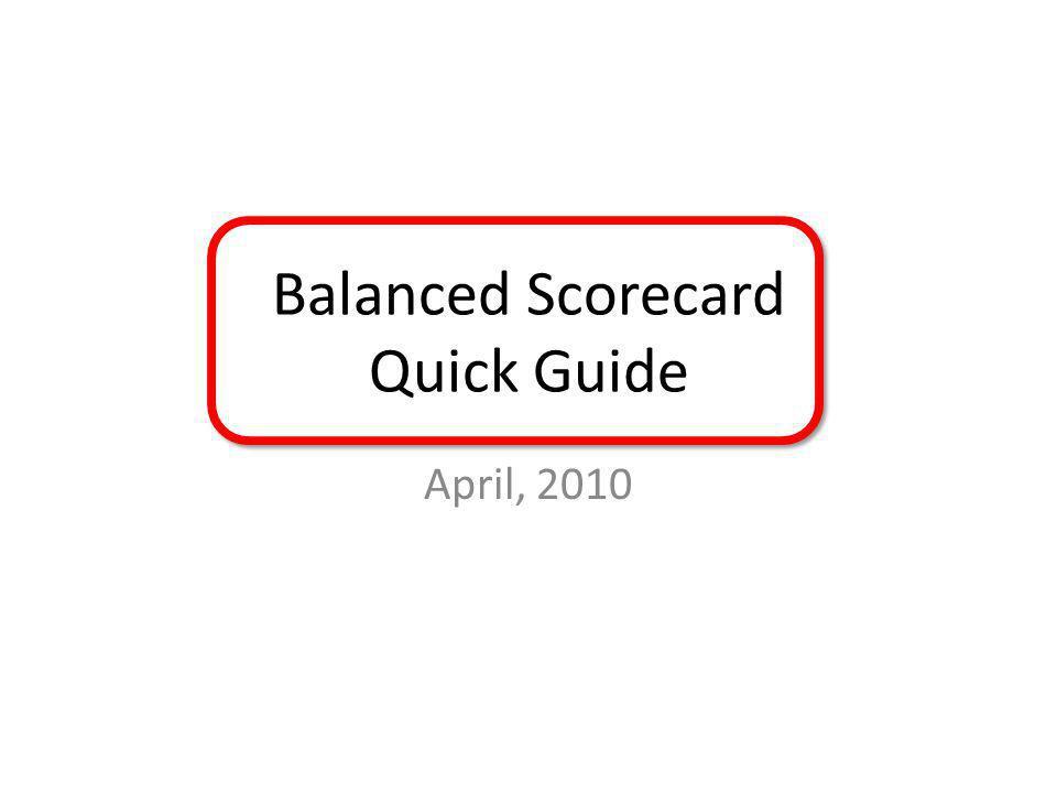 Balanced Scorecard Quick Guide April, 2010