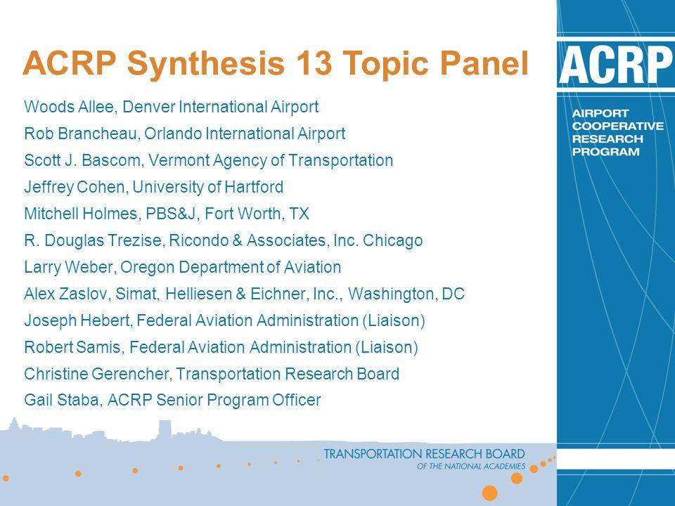 ACRP Synthesis 13 Topic Panel Woods Allee, Denver International Airport Rob Brancheau, Orlando International Airport Scott J.