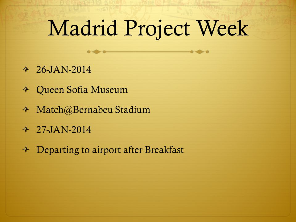 Madrid Project Week 26-JAN-2014 Queen Sofia Museum Match@Bernabeu Stadium 27-JAN-2014 Departing to airport after Breakfast