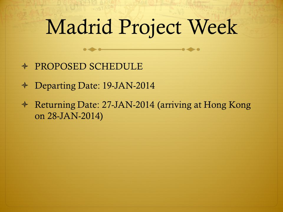 Madrid Project Week DEPARTING HONG KONG, HONG KONG TO MADRID, SPAIN EK381 19-JAN-2014 00:35 Hong Kong International Airport (HKG) Airbus A380-800 19-JAN-2014 05:35 Dubai International Airport (DBX) EK141 19-JAN-2014 07:25 Dubai International Airport (DBX) Boeing 777-300ER 19-JAN=2014 12:30 Madrid-Barajas Airport (MAD)